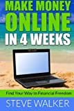 Make Money Online In 4 Weeks: Find Your Way to Financial Freedom