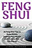 Feng Shui: 20 Feng Shui Tips to Make Money, Improve Your Health and Increase Your Life Energy (Includes Interior Design Tips -- Simplicity, Prosperity, Harmony, Productivity, Happiness)