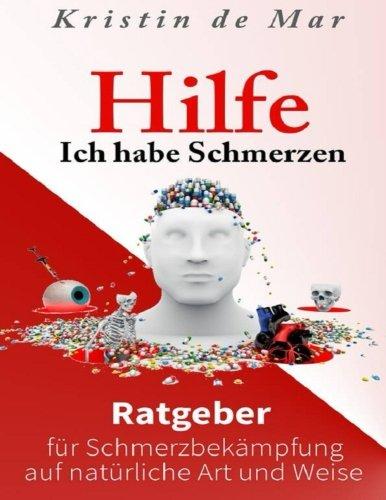 Hilfe ich habe Schmerzen: Ratgeber für Schmerzbekämpfung auf natürliche Art und Weise (German Edition)