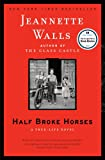 Half Broke Horses: A True-Life Novel