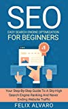 SEO: Easy Search Engine Optimization, Your Step-By-Step Guide to a Sky-High-Search Engine Ranking and Never Ending Traffic (SEO Series)