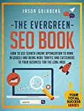 The Evergreen SEO Book: How To Use Search Engine Optimization To Rank In Google And Bring More Traffic And Customers To Your Business For The Long Haul (Your Total Success Series Book 11)