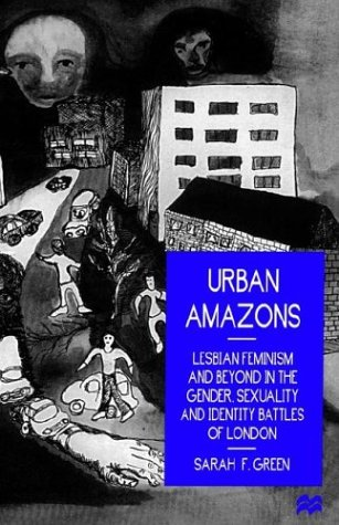 Urban Amazons: Lesbian Feminism and Beyond in the Gender, Sexuality and Identity Battles of London