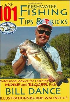 IGFA's 101 Freshwater Fishing Tips & Tricks: Bill Dance, Rod Walinchus