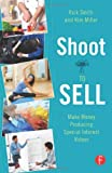 Shoot to Sell: Make Money Producing Special Interest Videos