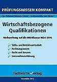 Wirtschaftsbezogene Qualifikationen: Vorbereitung auf die IHK-Klausuren 2016