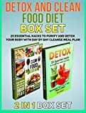 Detox and Clean Food Diet Box Set: 25 Essential Hacks to Purify and Detox  Your body With Day by Day Cleanse Meal Plan (Detox and Cleand Food Diet, Detox, Clean food diet) (English Edition)