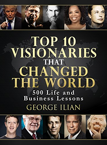 Top 10 Visionaries that Changed the World: 500 Life