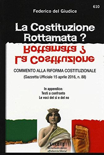 La Costituzione rottamata? Commento alla riforma costituzionale (Gazzetta Ufficiale 15 aprile 2016, n. 88). In appendice: testi a confronto, le voci del sì e del no