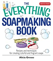 The Everything Soapmaking Book: Recipes and Techniques for Creating Colorful and Fragrant Soaps (Everything: Sports and Hobbies)