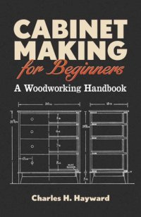 Cabinet Making for Beginners: A Woodworking Handbook ...