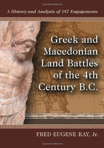 Greek and Macedonian Land Battles of the 4th Century B.C.: A History and Analysis of 187 Engagements