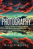 Photography: Complete Guide To Taking Stunning, Beautiful Pictures
