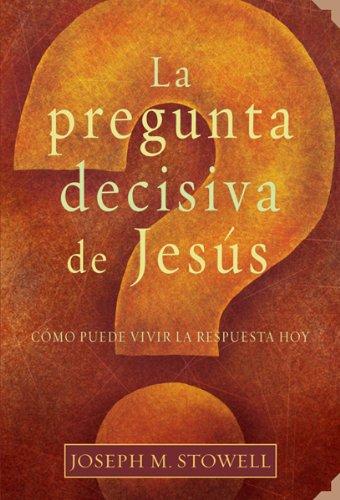 La pregunta decisiva de Jesus/The Final Question of Jesus (Spanish Edition)