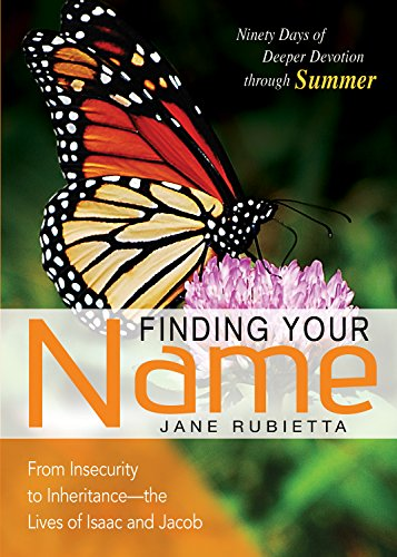 Finding Your Name: From Insecurity to Inheritance--The Lives of Isaac and Jacob (Deeper Devotions (Jane Rubietta))