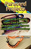 Paracord Projects A Detailed Tutorial On Creating Super Cool Paracord Bracelets With Pictures: (Yellow Paracord, College Paracord Bracelet) (Best Survival Guide)