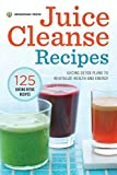 Juice Cleanse Recipes: Juicing Detox Plans to Revitalize Health and Energy by Mendocino Press (2014-06-13)