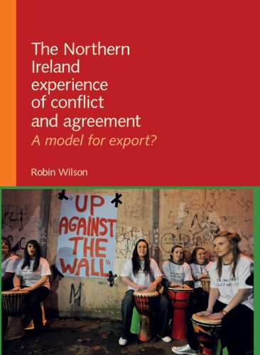 The Northern Ireland Experience of Conflict and Agreement: A model for export?