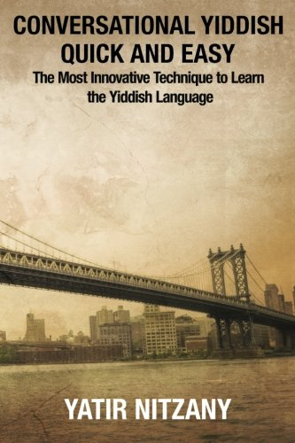 Conversational Yiddish Quick and Easy: The Most Innovative Technique to Learn the Yiddish Language