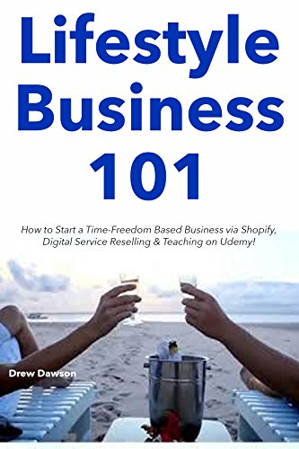 Lifestyle Business 101: How to Start a Time-Freedom Based Business via Shopify, Digital Service Reselling & Teaching on Udemy!