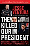 By Jesse Ventura They Killed Our President: 63 Reasons to Believe There Was a Conspiracy to As (1st Edition)