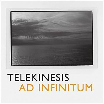 "Telekinesis ""Ad Infinitum"""