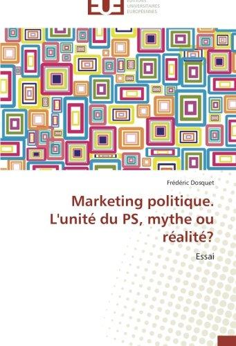 Marketing politique. L'unité du PS, mythe ou réalité?: Essai (French Edition)