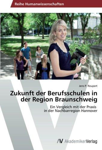 Zukunft der Berufsschulen in der Region Braunschweig: Ein Vergleich mit der Praxis   in der Nachbarregion Hannover (German Edition)