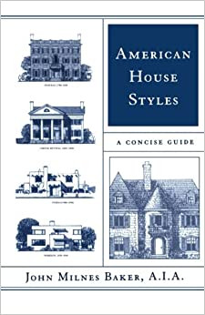 American House Styles: A Concise Guide: John Milnes Baker ...
