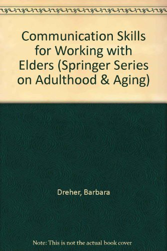 Communication Skills for Working With Elders (Springer Series on Life Styles and Issues in Aging)