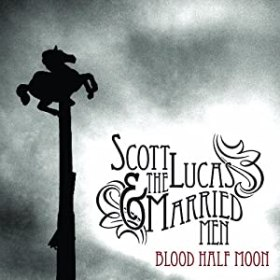 Scott Lucas & The Married Men, Blood Half Moon