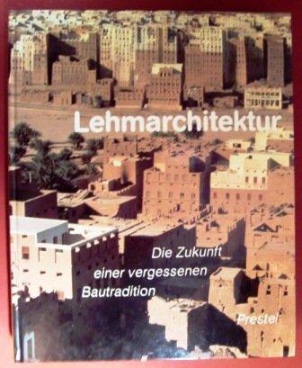 Lehmarchitektur: Die Zukunft Einer Vergessenen Bautradition.