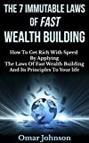 The 7 Immutable Laws Of Fast Wealth Building: How To Get Rich With Speed By Applying The Laws Of Fast Wealth Building And Its Principles To Your life