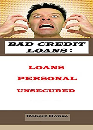 Bad Credit Loans: LOANS. PERSONAL. UNSECURED. eBook: Robert House, Ruby Cash: Amazon.co.uk ...