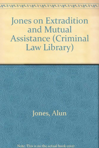 Jones on Extradition and Mutual Assistance (Criminal Law Library)
