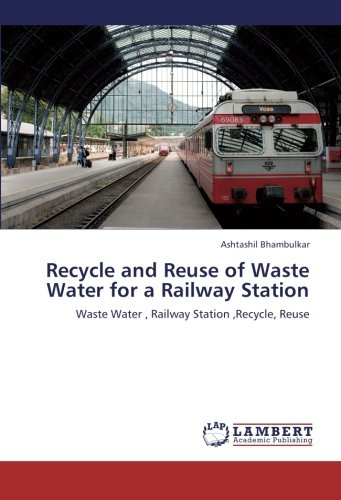 Recycle and Reuse of Waste Water for a Railway Station: Waste Water , Railway Station ,Recycle, Reuse