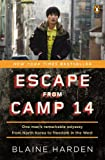 Escape from Camp 14: One Man&#039;s Remarkable Odyssey from North Korea to Freedom in the West