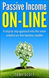 Passive Income: Passive Income On Line: A step by step approach into the seven simplest on-line business models (Passive Income, Internet Marketing, Online ... Email Marketing, Affiliate Marketing)