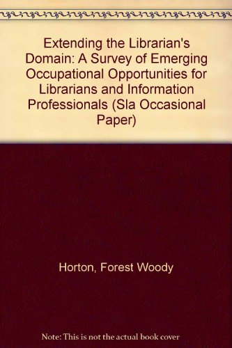 Extending the Librarian's Domain: A Survey of Emerging Occupational Opportunities for Librarians and Information Professionals (Sla Occasional Paper)