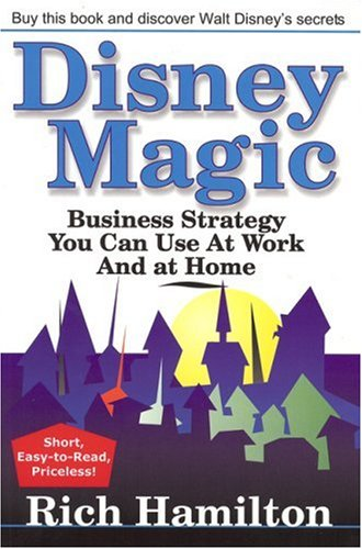 Disney Magic: Business Strategy You Can Use at Work and at Home