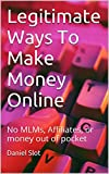 Legitimate Ways To Make Money Online: No MLMs, Affiliates, or money out of pocket