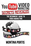 YouTube Video Marketing Secrets Revealed: The Beginners Guide to Online Video Marketing