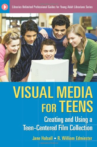 Visual Media for Teens: Creating and Using a Teen-Centered Film Collection (Libraries Unlimited Professional Guides for Young Adult Librarians Series)