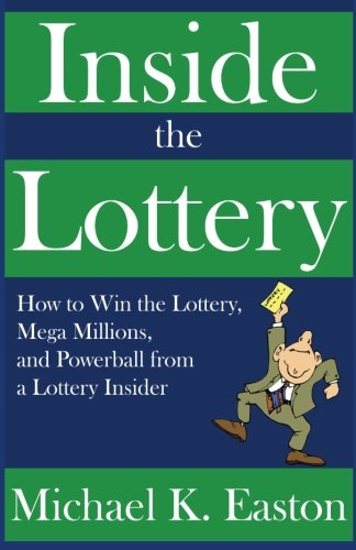 Inside the Lottery: How to Win the Lottery, Mega Millions, and Powerball from a Lottery Insider