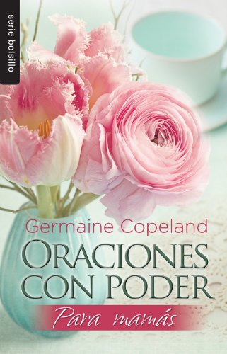 Oraciones con poder para mamás // Prayers That Avail Much for Moms (Serie Bolsillo) (Spanish Edition)