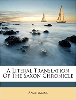 Practice Online Application Experience Works A Literal Translation Of The Saxon Chronicle Anonymous