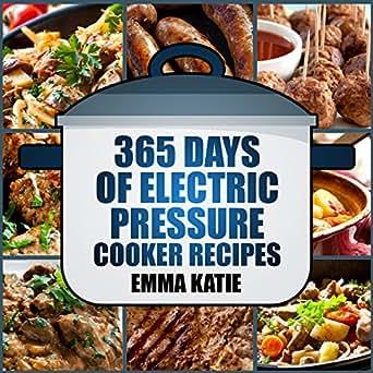 Pressure Cooker: 365 Days of Electric Pressure Cooker Recipes (Pressure Cooker, Pressure Cooker ...