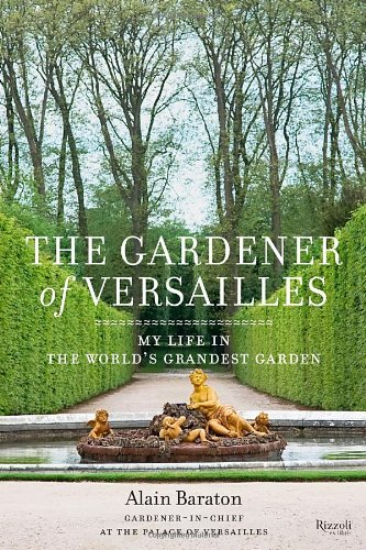 """The Gardener of Versailles"" by Alain Baraton"