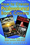 How to Create Professional Book Covers: Make Your Own Free Book Covers with GIMP (The Kindle Publishing Series 2)