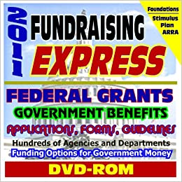 2011 Fundraising Express - Federal Money for Grants, Government Benefits, Hundreds of Agencies ...